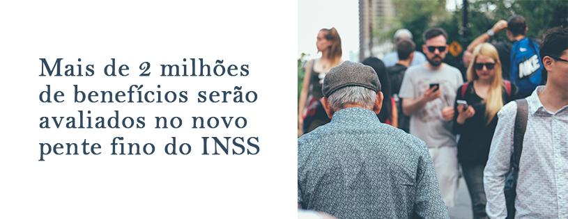 Mais de 2 milhões de benefícios serão avaliados no novo pente fino do INSS