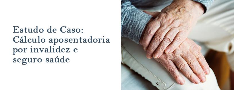 Estudo de Caso – Cálculo aposentadoria por invalidez e seguro saúde